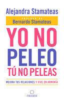 YO NO PELEO, TÚ NO PELEAS: MEJORA TUS RELACIONES Y VIVE EN ARMONÍA / I DON'T FIGHT, YOU DON'T FIGHT: IMPROVE YOUR RELATIONSHIPS AND LIVE IN HARMONY.