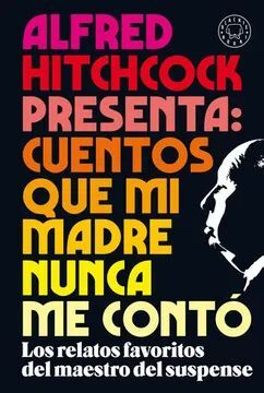ALFRED HITCHCOCK PRESENTA: CUENTOS QUE MI MADRE NUNCA ME CONTÓ / ALFRED HITCHCOC K PRESENTS: STORIES MY MOTHER NEVER TOLD ME