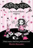 ISADORA MOON Y LAS MANUALIDADES MÁGICAS / ISADORA MOON AND MAGICAL ARTS AND CRAFTS