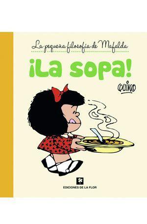 LA SOPA LA PEQUEÑA FILOSOFIA DE MAFALDA