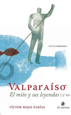 VALPARAISO EL MITO Y SUS LEYENDAS. 3RA EDICION