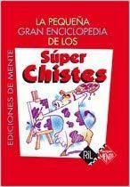 PEQUEÑA GRAN ENCICLOPEDIA DE LOS SUPER CHISTES