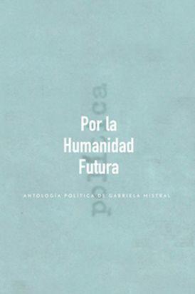 POR LA HUMANIDAD FUTURA ANTOLOGIA POLITICA
